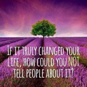 If it truly changed your life
